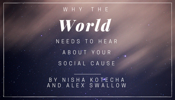 Why The World Needs To Hear About Your Social Cause